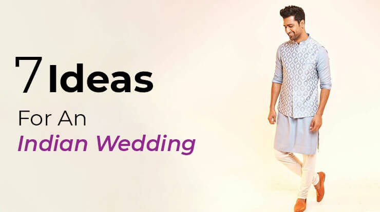 7 IDEAS FOR MEN TO DRESS UP FOR AN INDIAN WEDDING