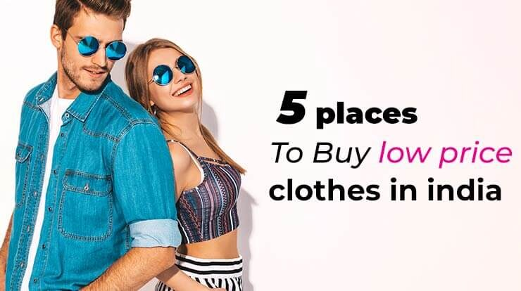 5 places to buy low price clothes in India