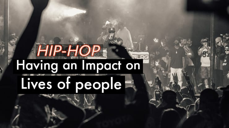HIP-HOP HAVING AN IMPACT ON LIVES OF PEOPLE