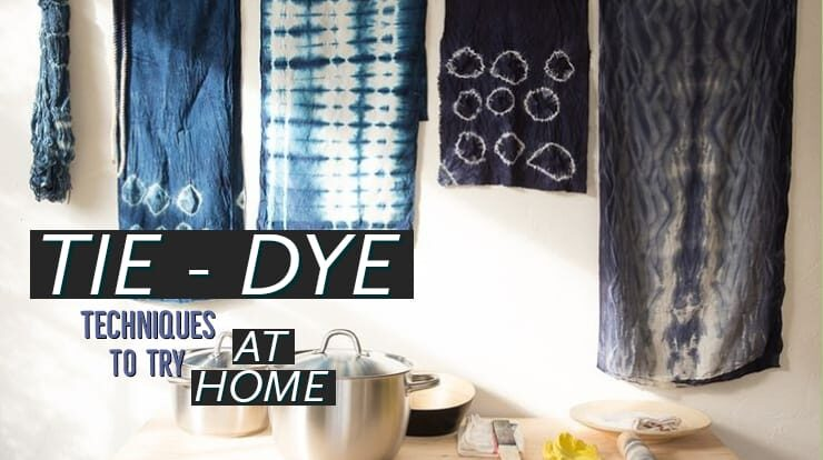 8 TIE-DYE Techniques to Try at Home